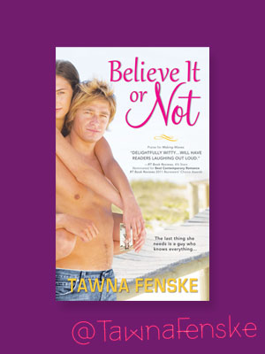 Believe It Or Not by Tawna Fenske