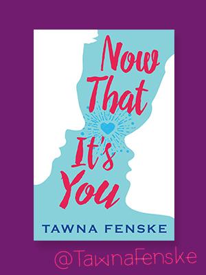 Now That It's You by Tawna Fenske